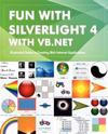 Fun with Silverlight 4 with VB.NET: Illustrated Guide to Creating Rich Internet Applications