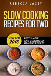 Slow Cooking for Two: Best Simple and Deliciously Healthy Recipes