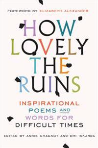 How Lovely the Ruins: Inspirational Poems and Words for Difficult Times