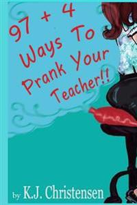 97 + 4 Ways to Prank Your Teacher