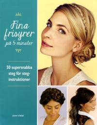 Fina frisyrer på 5 minuter : 50 supersnabba steg för steg-instruktioner