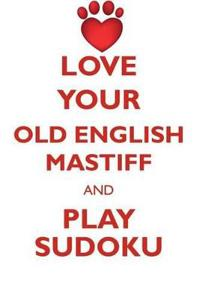 Love Your Old English Mastiff and Play Sudoku Old English Mastiff Sudoku Level 1 of 15