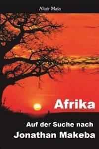 Afrika. Auf Der Suche Nach Jonathan Makeba
