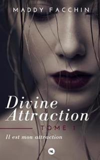Divine Attraction, Tome 1: Il Est Mon Attraction
