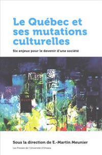 Le Qu'bec Et Ses Mutations Culturelles: Six Enjeux Pour Le Devenir D'Une Soci't'