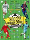 Soccer Number Crunch: Figures, Facts and Soccer STATS: The World of Soccer in Numbers