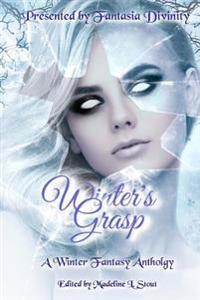 Winter's Grasp: A Winter Fantasy Anthology