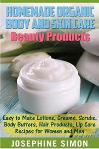 Homemade Organic Body and Skin Care Beauty Products: Easy to Make Lotions, Creams, Scrubs, Body Butters, Hair Products, and Lip Care Recipes for Women