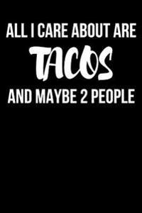 All I Care about Are Tacos and Maybe 2 People: Blank Lined Journal - 6x9 - Funny Gag Gift