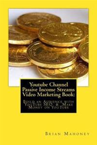 Youtube Channel Passive Income Streams Video Marketing Book: Build an Audience with Youtube Seo & Make Money on Youtube