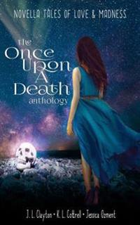 Once Upon a Death Anthology: Novella Tales of Love & Madness