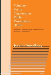Voluntary Sector Organisation Public Partnerships (IOPs) : enabling or undermining the democratic voice of voluntary organisations?