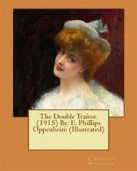 The Double Traitor. (1915) by: E. Phillips Oppenheim (Illustrated)