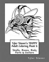 Tyler Stoner's Trippy Adult Coloring Book 2: Skulls, Bones, Body Parts & Guitars