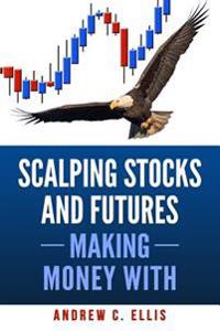 Scalping Stocks and Futures: Making Money With: Top Strategies