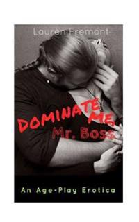 Dominate Me, MR.Boss: An Age-Play Erotica