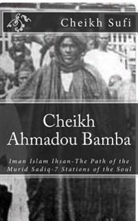Cheikh Ahmadou Bamba: The Path of the Murid Sadiq