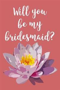 Will You Be My Bridesmaid?: Blank Lined Journal - 6x9 - Wedding Gift