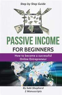 Passive Income for Beginners: This Book Includes 2 Manuscripts on How to Become a Successful Online Entrepreneur: Money Mindset & Platform Analysis
