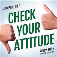 Check Your Attitude Workbook - Ignite Edition