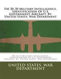 FM 30-30 Military Intelligence, Identification of U.S. Government Aircraft. by: United States. War Department
