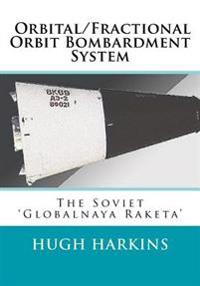 Orbital/Fractional Orbit Bombardment System: The Soviet Globalnaya Raketa