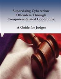 Supervising Cybercrime Offenders Through Computer-Related Conditions: A Guide for Judges