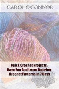 Quick Crochet Projects: Have Fun and Learn Amazing Crochet Patterns in 7 Days: (Crochet Patterns for Beginners, Crochet for the Home, Crochet