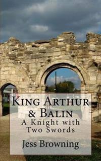 King Arthur & Balin: A Knight with Two Swords