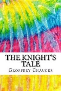The Knight's Tale: Includes MLA Style Citations for Scholarly Secondary Sources, Peer-Reviewed Journal Articles and Critical Essays (Squi