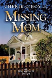 Missing Mom: Estela Nogales Mystery Book 3