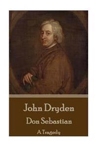 John Dryden - Don Sebastian: A Tragedy