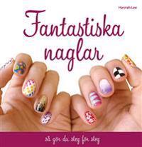 Fantastiska naglar : så gör du steg för steg