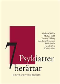 7 Psykiatrer berättar : om 40 år i svensk psykiatri