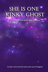 She Is One Kinky Ghost: She Is Here - She Never Said Goodbye