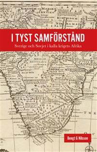I tyst samförstånd - Sverige och Sovjet i kalla krigets Afrika