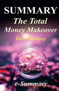 Summary - The Total Money Makeover: By Dave Ramsey - A Proven Plan for Financial Fitness