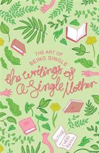 The Art of Being Single: The Writings of a Single Mother