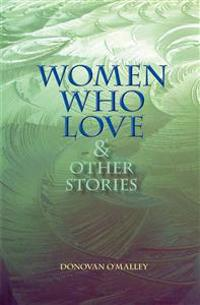 Women Who Love & Other Stories