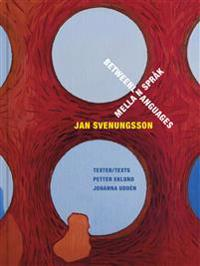 Jan Svenungsson : mellan språk / between languages