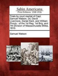 Trials by Court Martial of Capt. Samuel Watson, 2D, David Livermore, Daniel Kent, and William Prouty