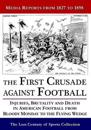 The First Crusade Against Football: Injuries, Brutality and Death in American Football from Bloody Monday to the Flying Wedge: Media Reports from 1827
