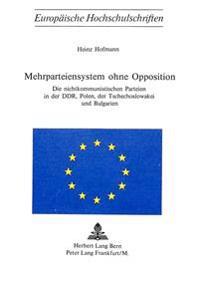 Mehrparteiensystem Ohne Opposition: Die Nichtkommunistischen Parteien in Der Ddr, Polen, Der Tschechoslowakei Und Bulgarien