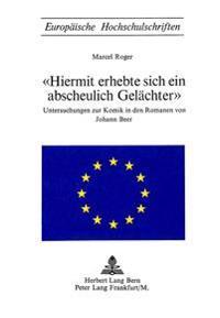 -Hiermit Erhebte Sich Ein Abscheulich Gelaechter-: Untersuchungen Zur Komik in Den Romanen Von Johann Beer