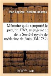 Memoire Qui a Remporte Le Prix, En 1789, Au Jugement de la Societe Royale de Medecine de Paris