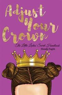 Adjust Your Crown: The Little Ladies' Secret Handbook