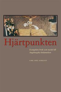 Hjärtpunkten : evangeliets bruk som nyckel till Augsburgska bekännelsen - Carl Axel Aurelius pdf epub