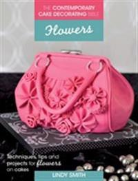 Contemporary Cake Decorating Bible: Flowers