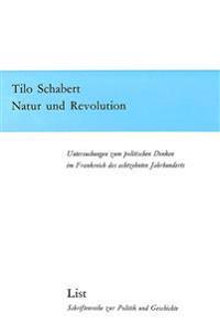 Natur Und Revolution: Untersuchungen Zum Politischen Denken Im Frankreich Des Achtzehnten Jahrhunderts