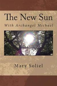 The New Sun: With Archangel Michael